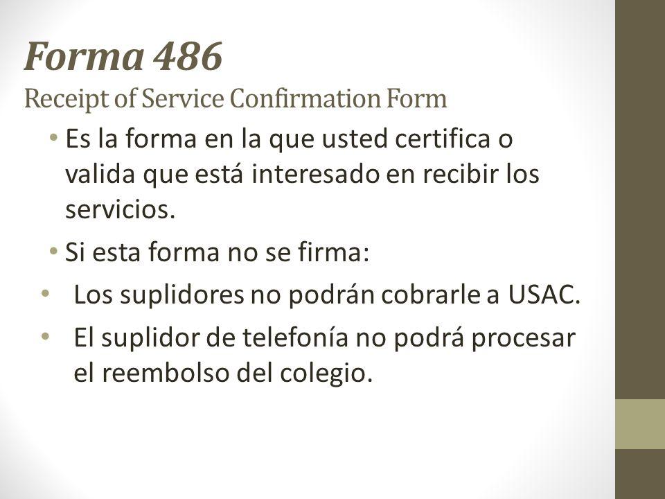 Forma 486 Receipt of Service Confirmation Form Es la forma en la que usted certifica o valida que está interesado en recibir los servicios. Si esta fo