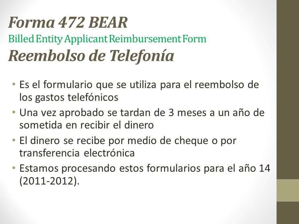 Forma 472 BEAR Billed Entity Applicant Reimbursement Form Reembolso de Telefonía Es el formulario que se utiliza para el reembolso de los gastos telef