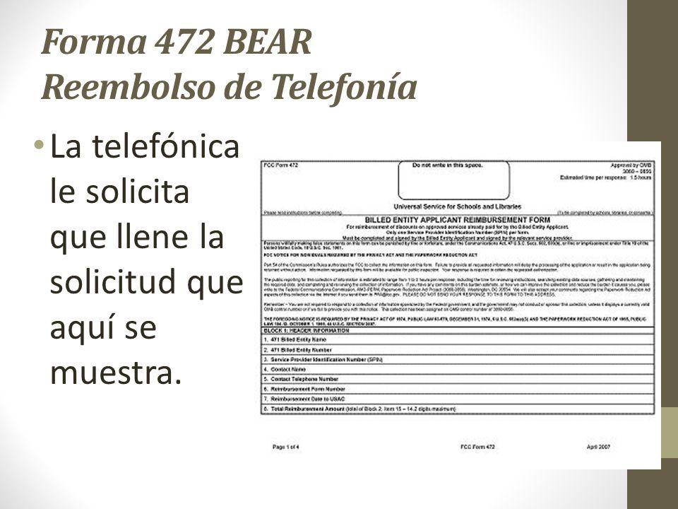 Forma 472 BEAR Reembolso de Telefonía La telefónica le solicita que llene la solicitud que aquí se muestra.