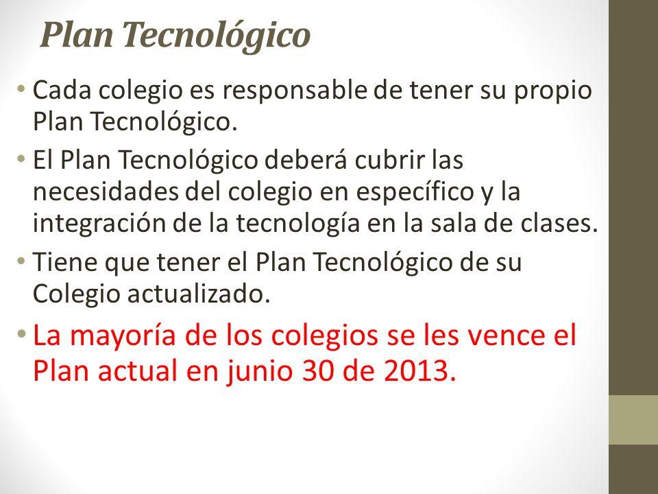 Plan Tecnológico Cada colegio es responsable de tener su propio Plan Tecnológico. El Plan Tecnológico deberá cubrir las necesidades del colegio en esp