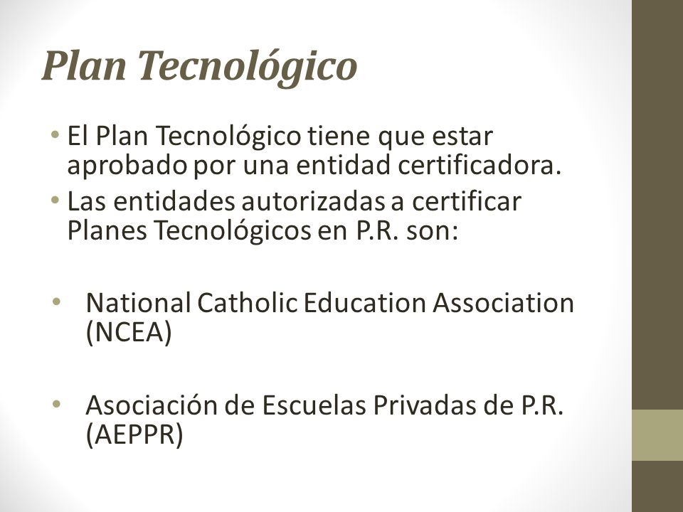 Plan Tecnológico El Plan Tecnológico tiene que estar aprobado por una entidad certificadora. Las entidades autorizadas a certificar Planes Tecnológico