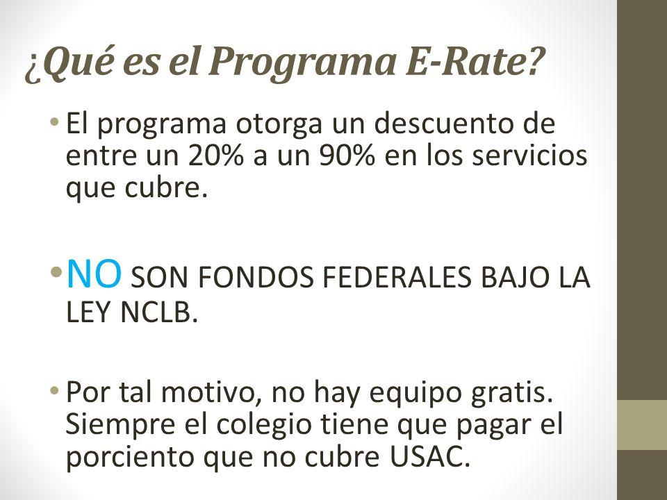 ¿ Qué es el Programa E-Rate? El programa otorga un descuento de entre un 20% a un 90% en los servicios que cubre. NO SON FONDOS FEDERALES BAJO LA LEY