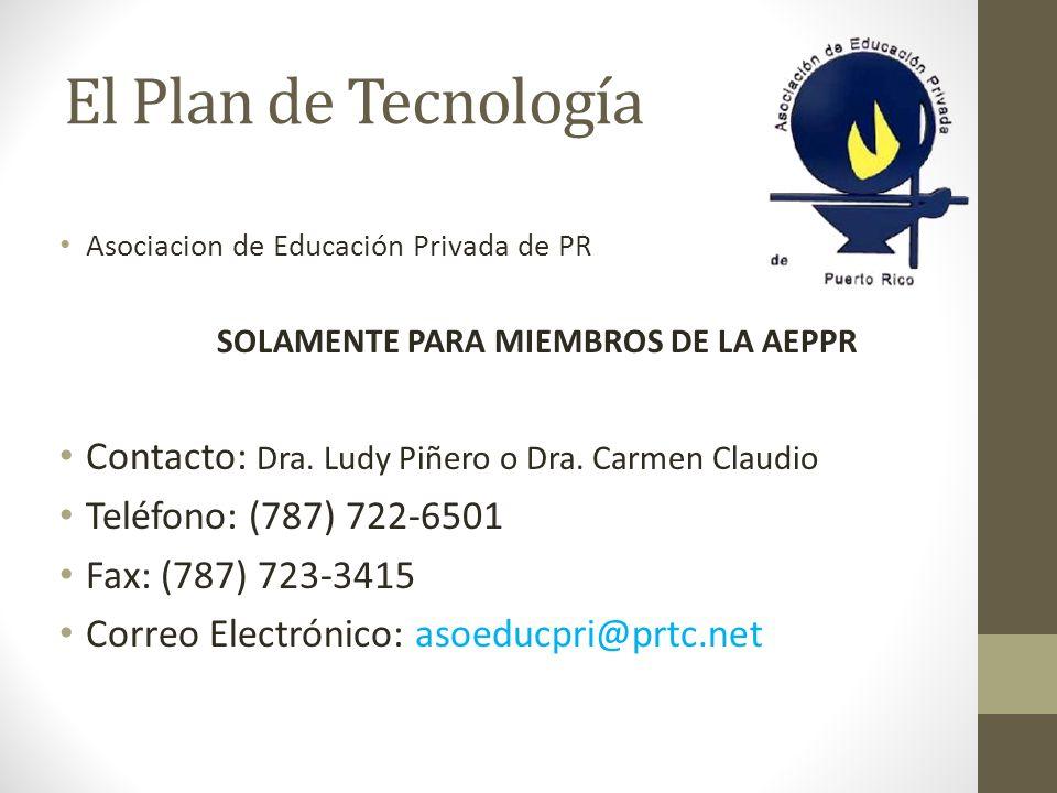 El Plan de Tecnología Asociacion de Educación Privada de PR SOLAMENTE PARA MIEMBROS DE LA AEPPR Contacto: Dra. Ludy Piñero o Dra. Carmen Claudio Teléf