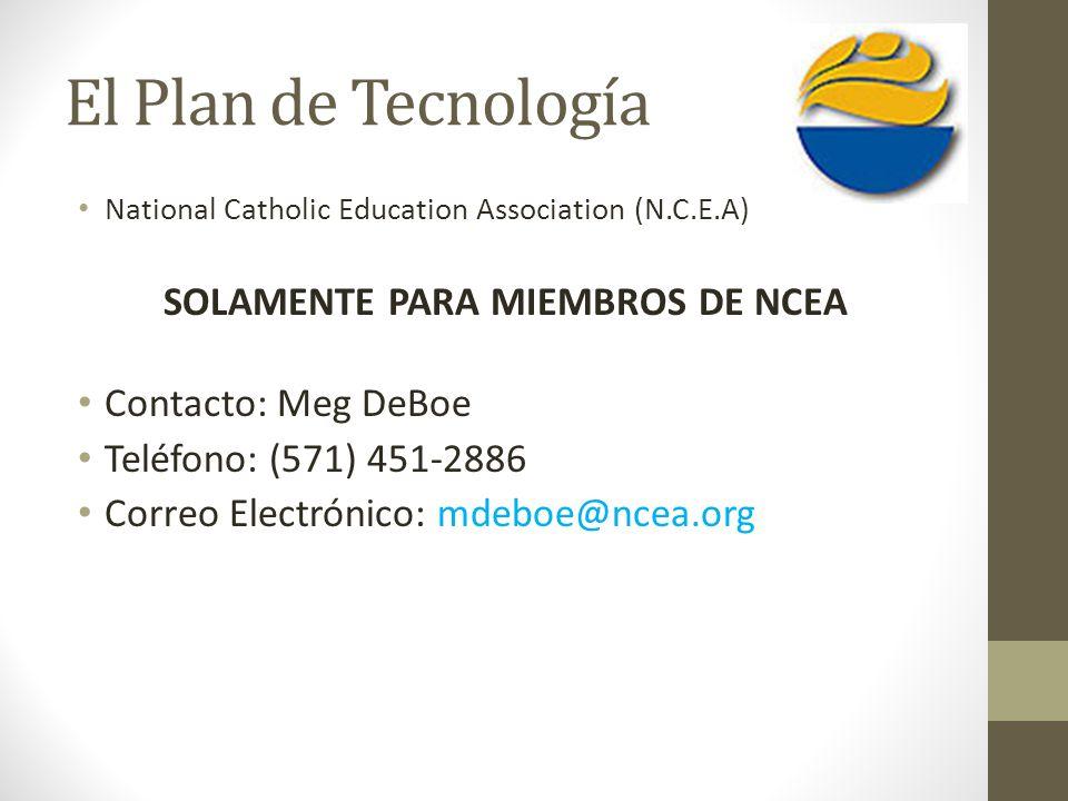 El Plan de Tecnología National Catholic Education Association (N.C.E.A) SOLAMENTE PARA MIEMBROS DE NCEA Contacto: Meg DeBoe Teléfono: (571) 451-2886 C