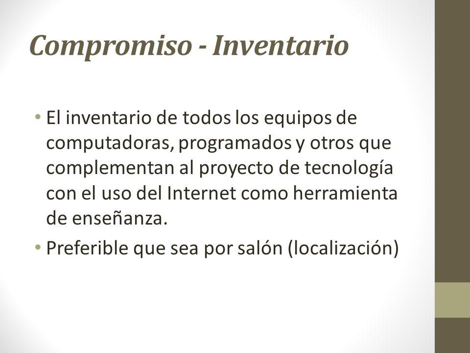 Compromiso - Inventario El inventario de todos los equipos de computadoras, programados y otros que complementan al proyecto de tecnología con el uso