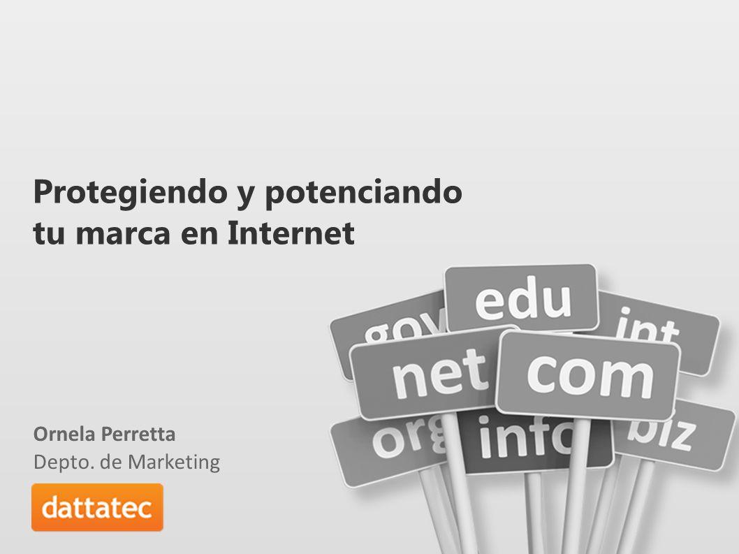 Protegiendo y potenciando tu marca en Internet Ornela Perretta Depto. de Marketing