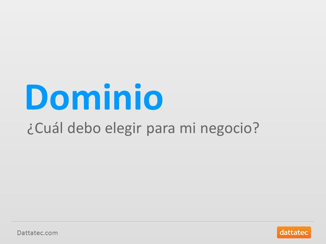 Dattatec.com Dominio ¿Cuál debo elegir para mi negocio?