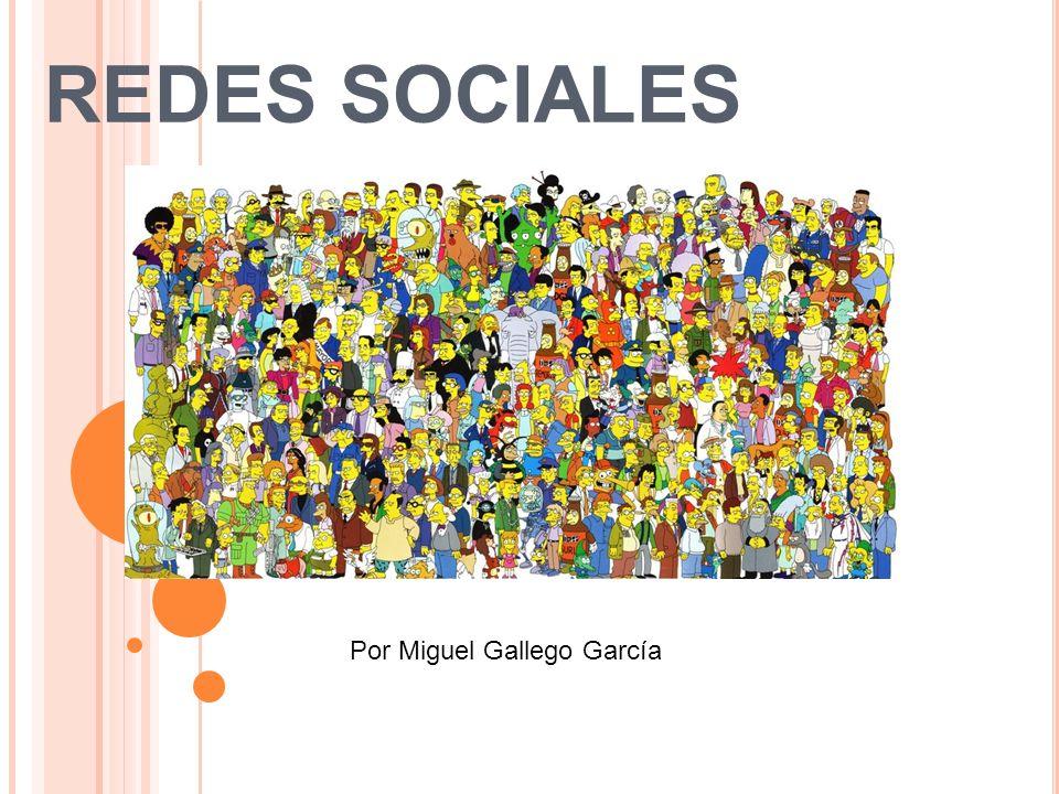 REDES SOCIALES Por Miguel Gallego García