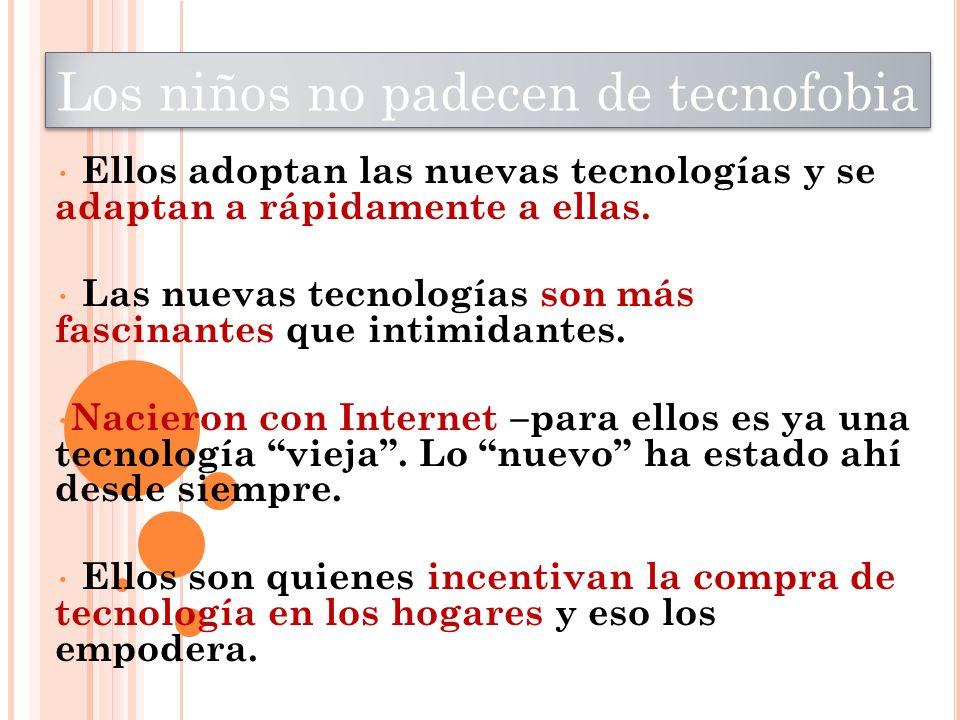 Ellos adoptan las nuevas tecnologías y se adaptan a rápidamente a ellas. Las nuevas tecnologías son más fascinantes que intimidantes. Nacieron con Int