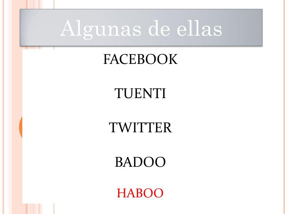 Algunas de ellas FACEBOOK TUENTI TWITTER BADOO HABOO