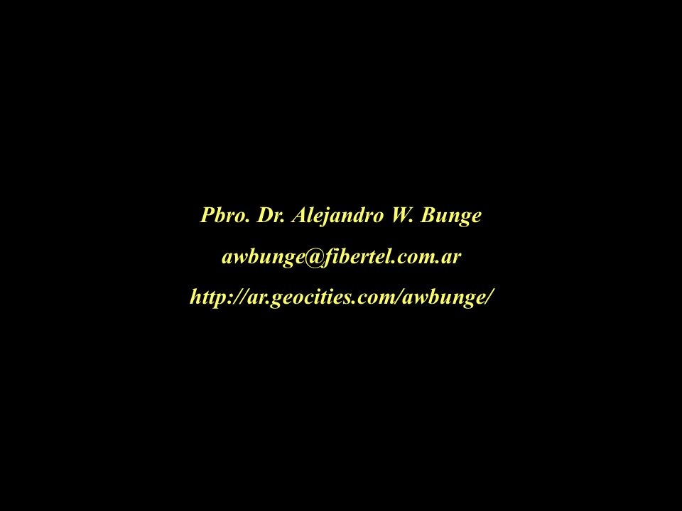 Pbro. Dr. Alejandro W. Bunge awbunge@fibertel.com.ar http://ar.geocities.com/awbunge/