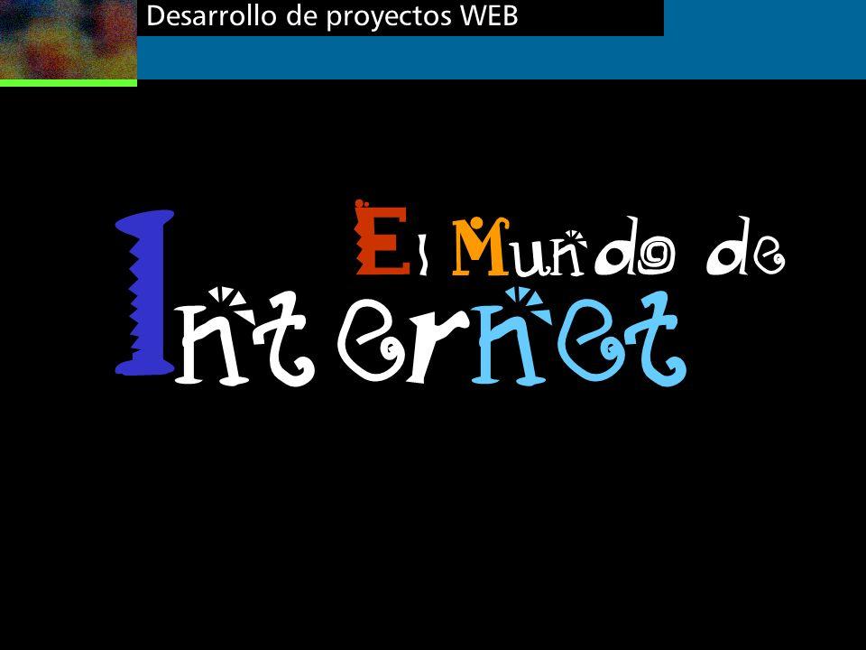 Desarrollo de proyectos WEB E l Mundo de I nternet