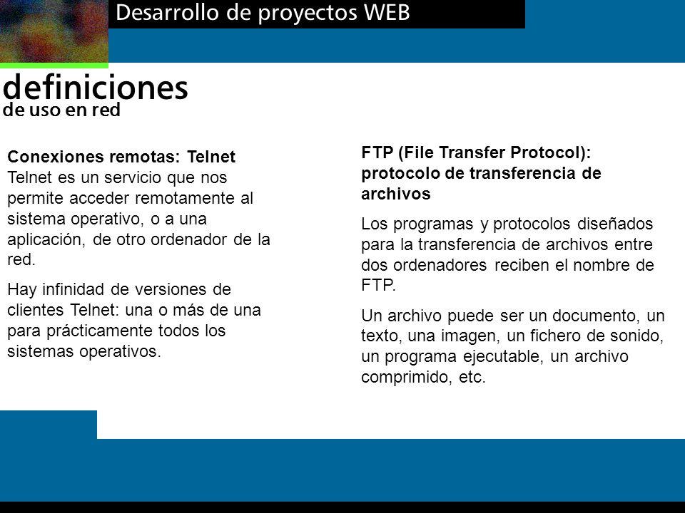 Desarrollo de proyectos WEB definiciones de uso en red Conexiones remotas: Telnet Telnet es un servicio que nos permite acceder remotamente al sistema