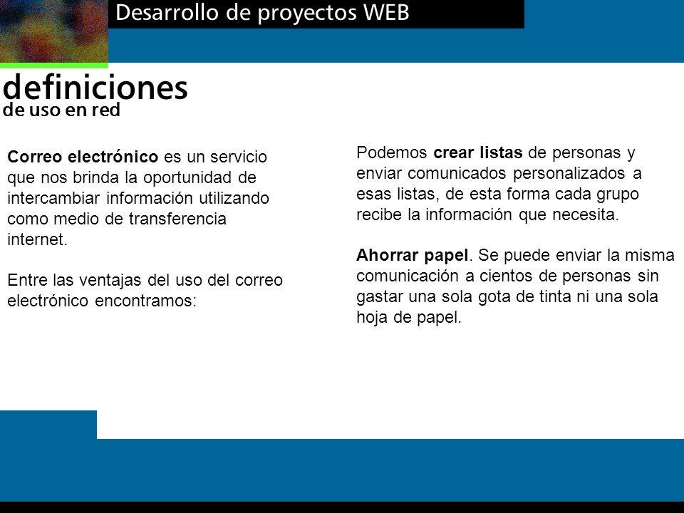 Desarrollo de proyectos WEB definiciones de uso en red Correo electrónico es un servicio que nos brinda la oportunidad de intercambiar información uti