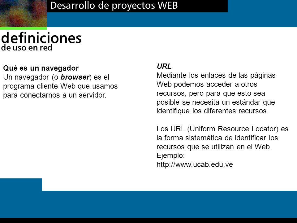 Desarrollo de proyectos WEB definiciones de uso en red Qué es un navegador Un navegador (o browser) es el programa cliente Web que usamos para conecta