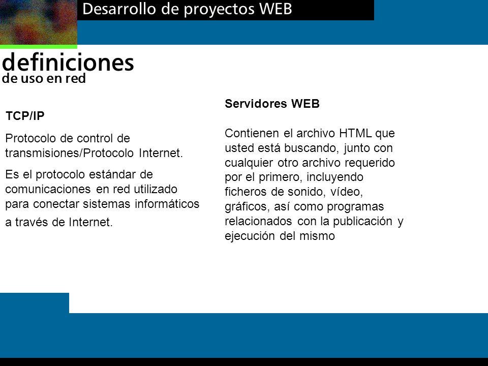 Desarrollo de proyectos WEB definiciones de uso en red TCP/IP Protocolo de control de transmisiones/Protocolo Internet. Es el protocolo estándar de co