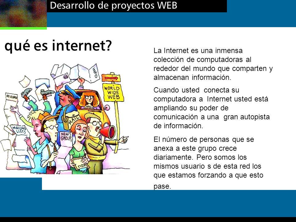 Desarrollo de proyectos WEB qué es internet? La Internet es una inmensa colección de computadoras al rededor del mundo que comparten y almacenan infor