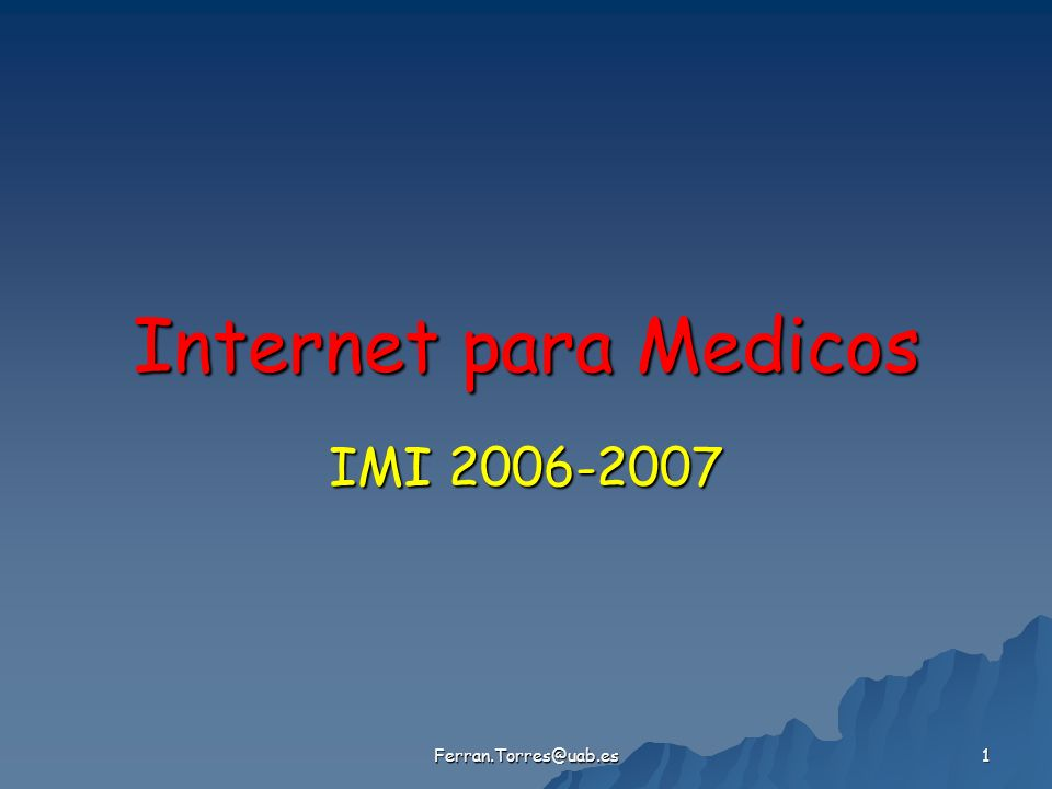 Ferran.Torres@uab.es 1 Internet para Medicos IMI 2006-2007