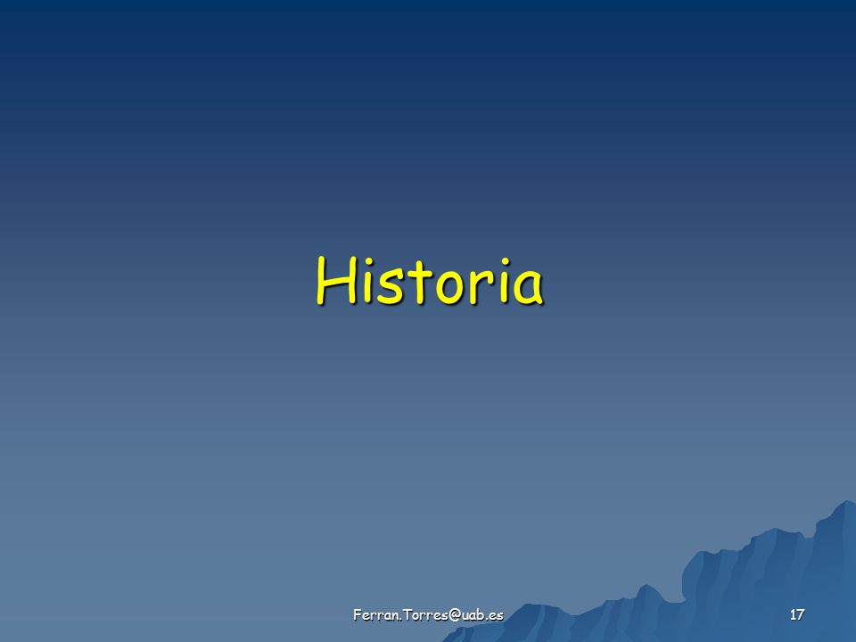 Ferran.Torres@uab.es 17 Historia