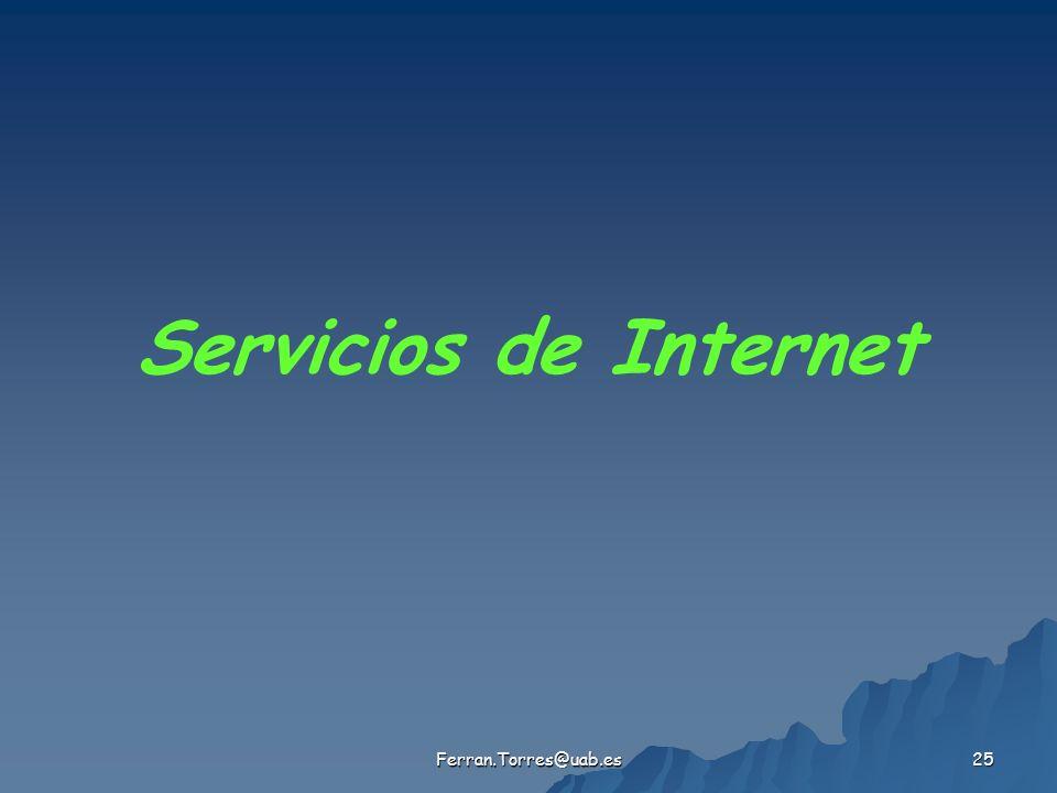 Ferran.Torres@uab.es 25 Servicios de Internet