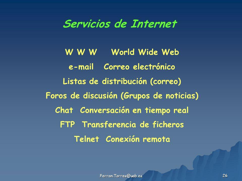 Ferran.Torres@uab.es 26 Servicios de Internet W W W World Wide Web e-mail Correo electrónico Listas de distribución (correo) Foros de discusión (Grupo
