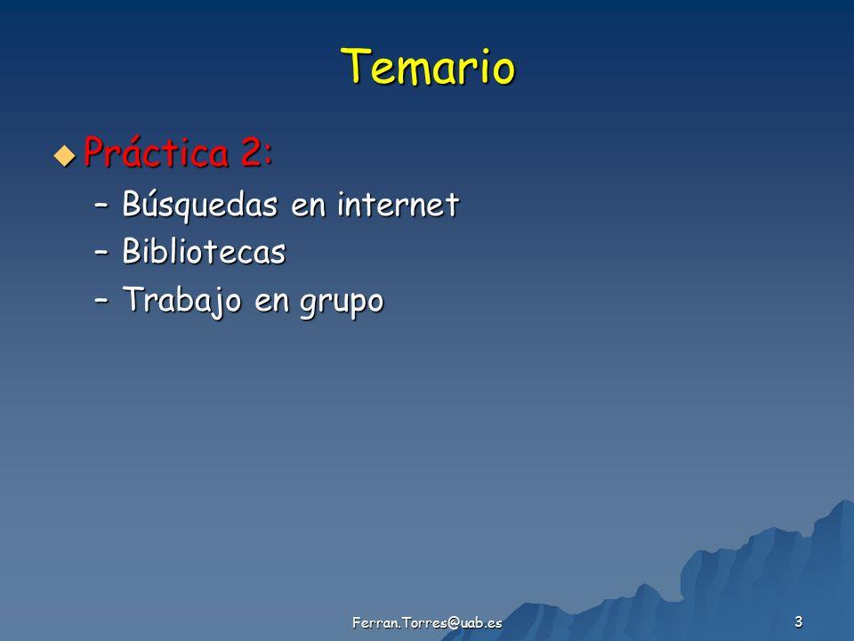 Ferran.Torres@uab.es 14 URL Cada lugar de Internet tiene una dirección URL diferente (Uniform Resource Locator) que representa el nombre del ordenador conectado a Internet que nos proporciona el documento y le nombre de los ficheros en dicho ordenador.
