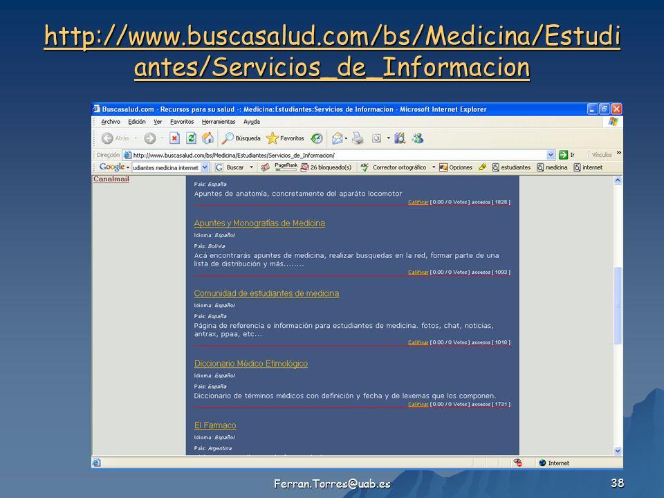 Ferran.Torres@uab.es 38 http://www.buscasalud.com/bs/Medicina/Estudi antes/Servicios_de_Informacion http://www.buscasalud.com/bs/Medicina/Estudi antes