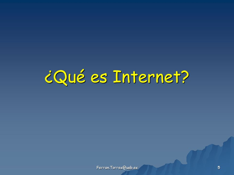 Ferran.Torres@uab.es 5 ¿Qué es Internet?