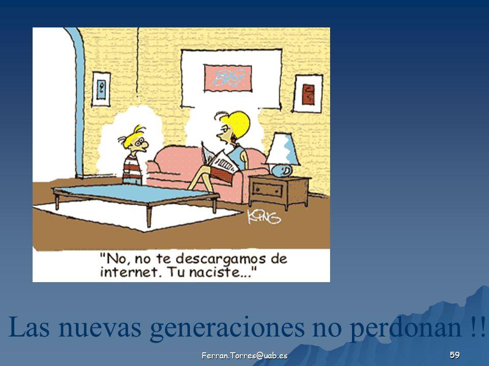 Ferran.Torres@uab.es 59 Las nuevas generaciones no perdonan !!