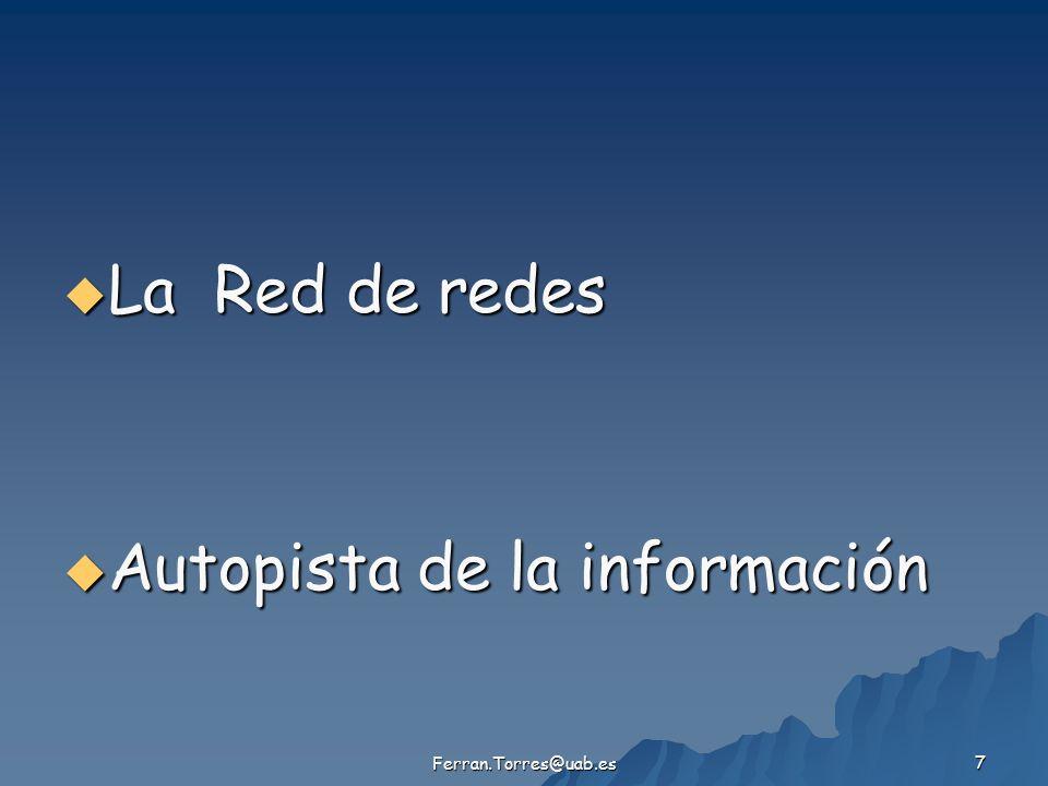 Ferran.Torres@uab.es 7 La Red de redes La Red de redes Autopista de la información Autopista de la información