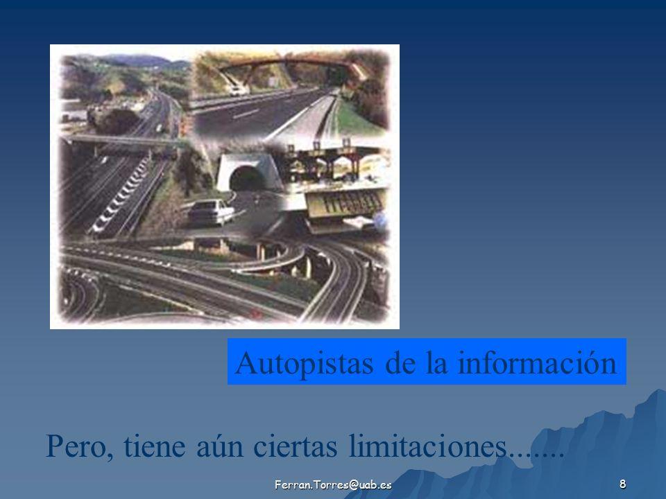 Ferran.Torres@uab.es 8 Autopistas de la información Pero, tiene aún ciertas limitaciones.......