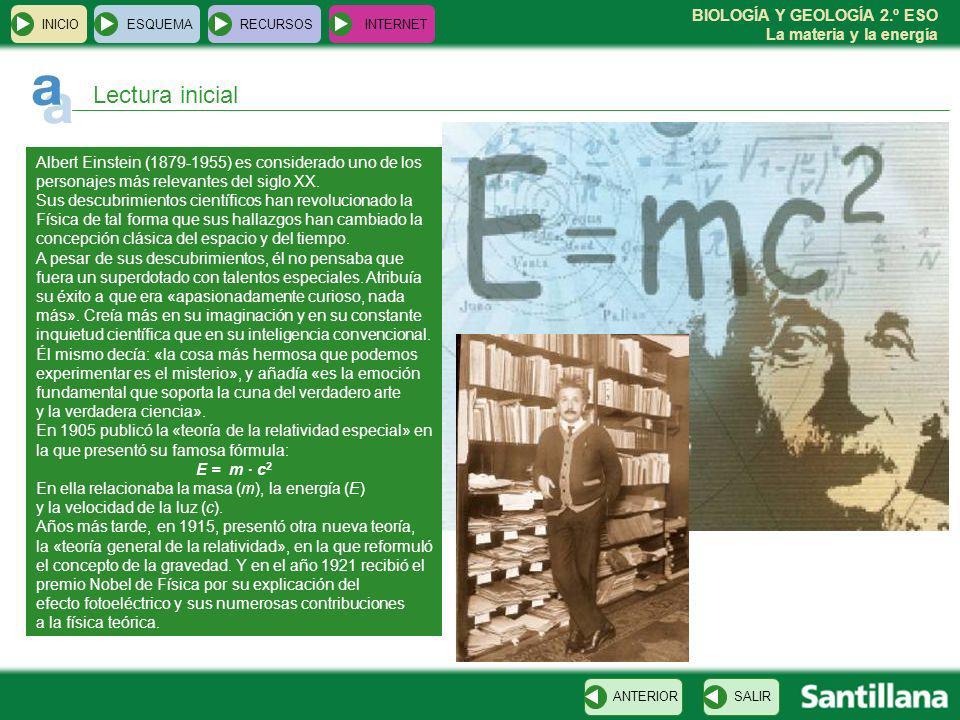 BIOLOGÍA Y GEOLOGÍA 2.º ESO La materia y la energía INICIOESQUEMARECURSOSINTERNET Lectura inicial Albert Einstein (1879-1955) es considerado uno de lo