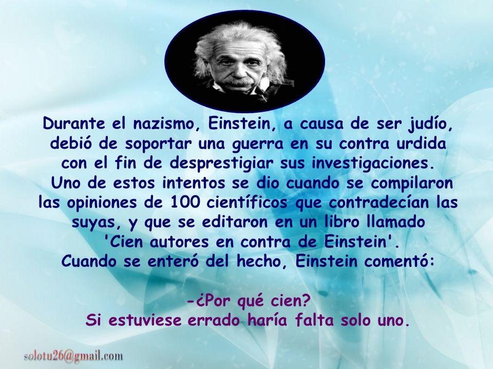 Un periodista le preguntó a Einstein: -¿Me puede Ud. explicar la Ley de la Relatividad ? Einstein le contestó: -¿Me puede Ud. explicar cómo se fríe un