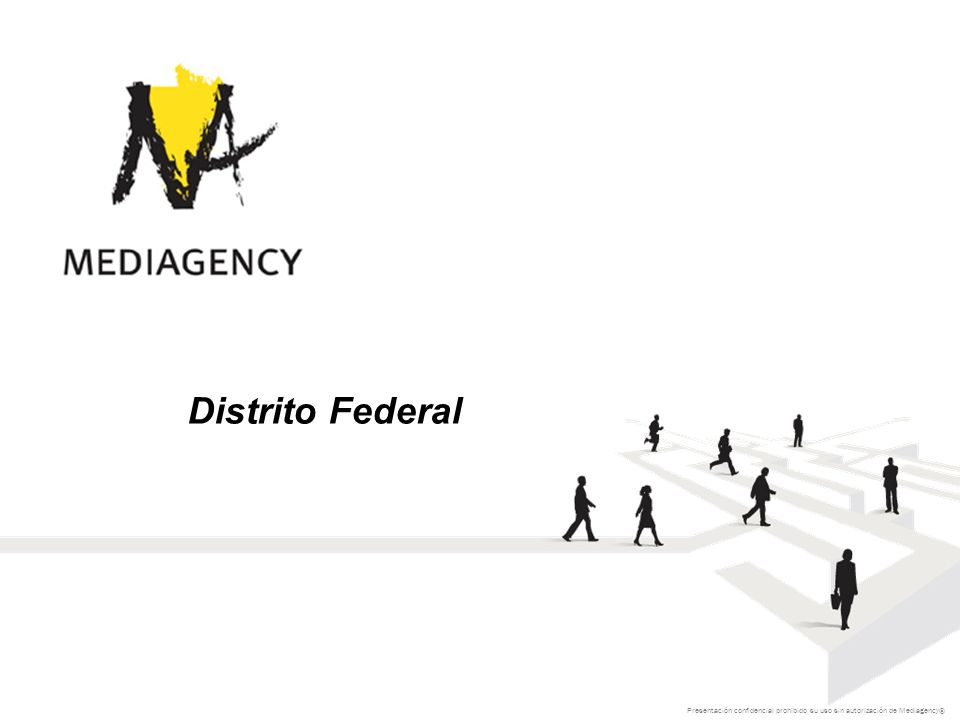 Presentación confidencial prohibido su uso sin autorización de Mediagency® Distrito Federal