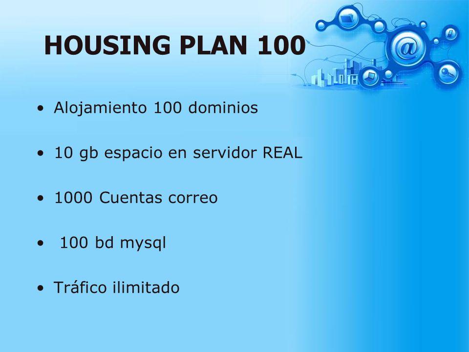 HOUSING PLAN 100 Alojamiento 100 dominios 10 gb espacio en servidor REAL 1000 Cuentas correo 100 bd mysql Tráfico ilimitado