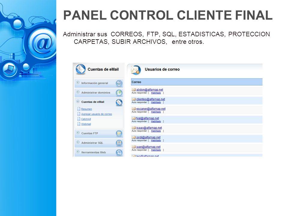 PANEL CONTROL CLIENTE FINAL Administrar sus CORREOS, FTP, SQL, ESTADISTICAS, PROTECCION CARPETAS, SUBIR ARCHIVOS, entre otros.