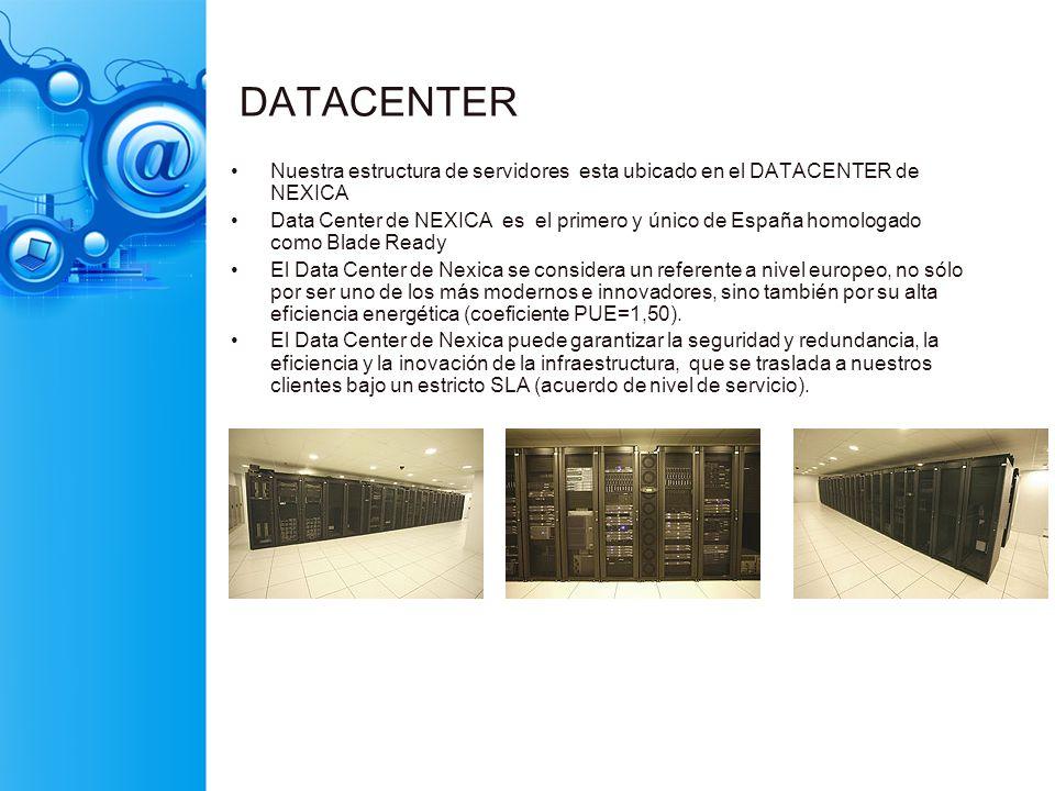 DATACENTER Nuestra estructura de servidores esta ubicado en el DATACENTER de NEXICA Data Center de NEXICA es el primero y único de España homologado c