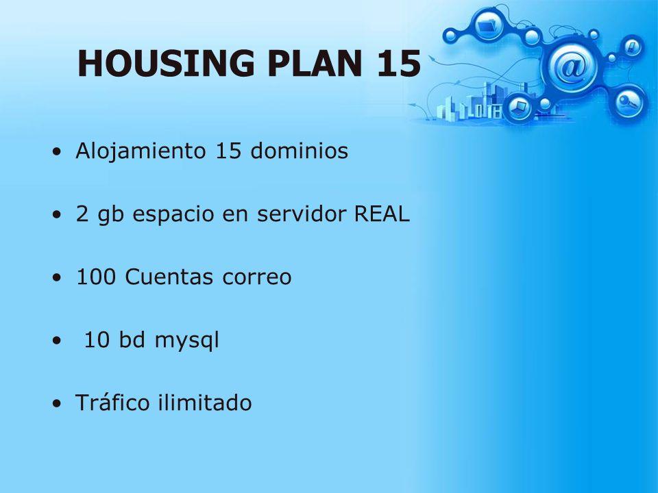 HOUSING PLAN 15 Alojamiento 15 dominios 2 gb espacio en servidor REAL 100 Cuentas correo 10 bd mysql Tráfico ilimitado