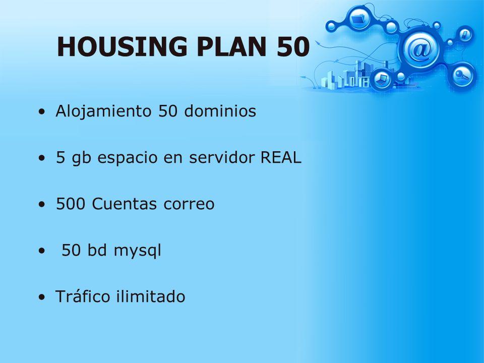 HOUSING PLAN 50 Alojamiento 50 dominios 5 gb espacio en servidor REAL 500 Cuentas correo 50 bd mysql Tráfico ilimitado