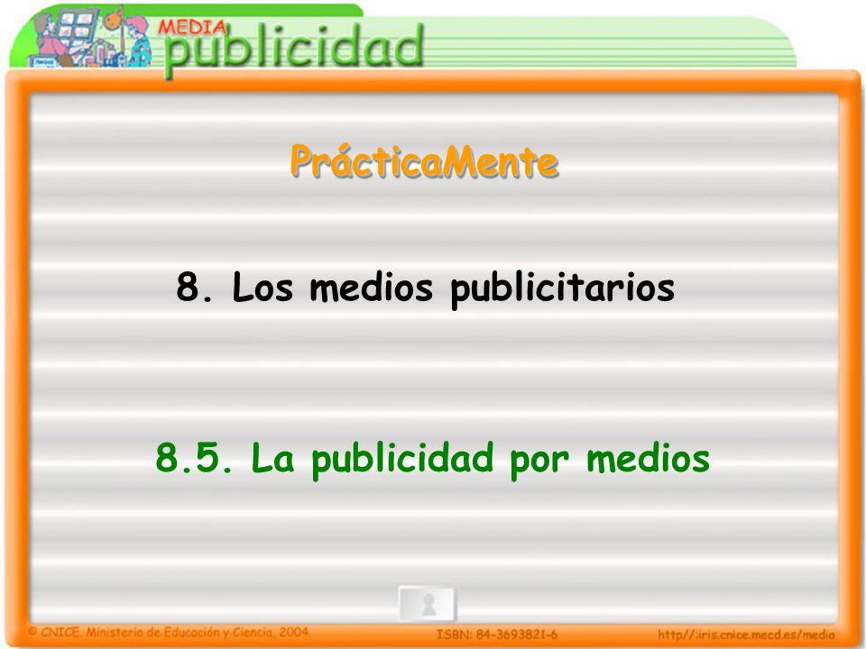 8. Los medios publicitarios 8.5. La publicidad por medios PrácticaMentePrácticaMente