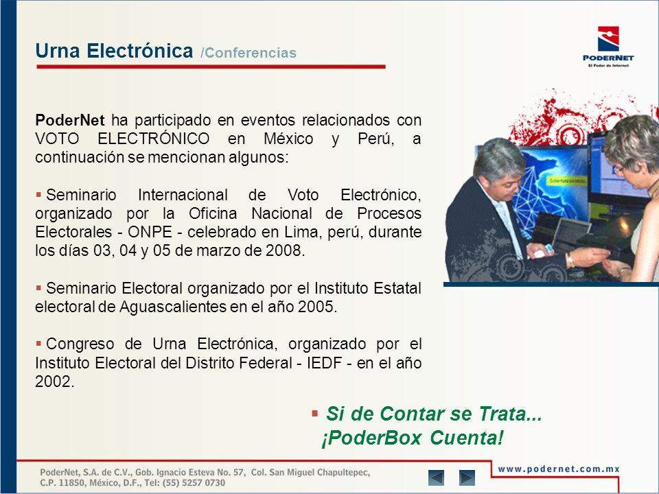 Urna Electrónica /Características Dada la experiencia de PoderNet en la Urna Electrónica se cuenta con la capacidad para evaluar tanto técnicamente como funcionalmente y en seguridad las diferentes urnas del mercado mundial.