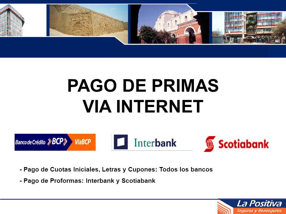 PAGO DE PRIMAS VIA INTERNET - Pago de Cuotas Iniciales, Letras y Cupones: Todos los bancos - Pago de Proformas: Interbank y Scotiabank