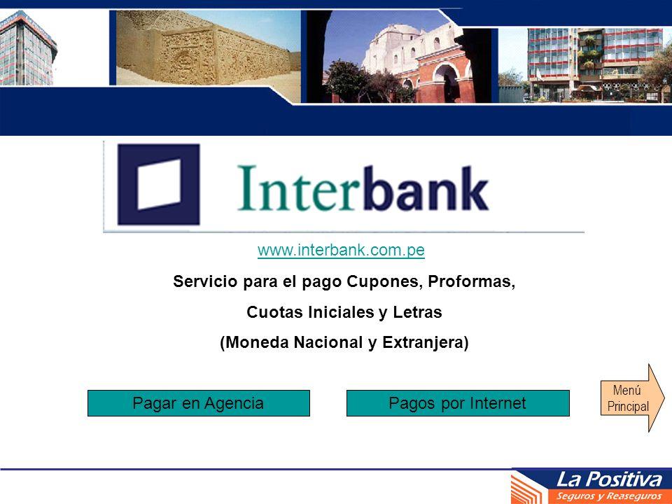 Servicio para el pago Cupones, Proformas, Cuotas Iniciales y Letras (Moneda Nacional y Extranjera) www.interbank.com.pe Menú Principal Pagar en Agenci