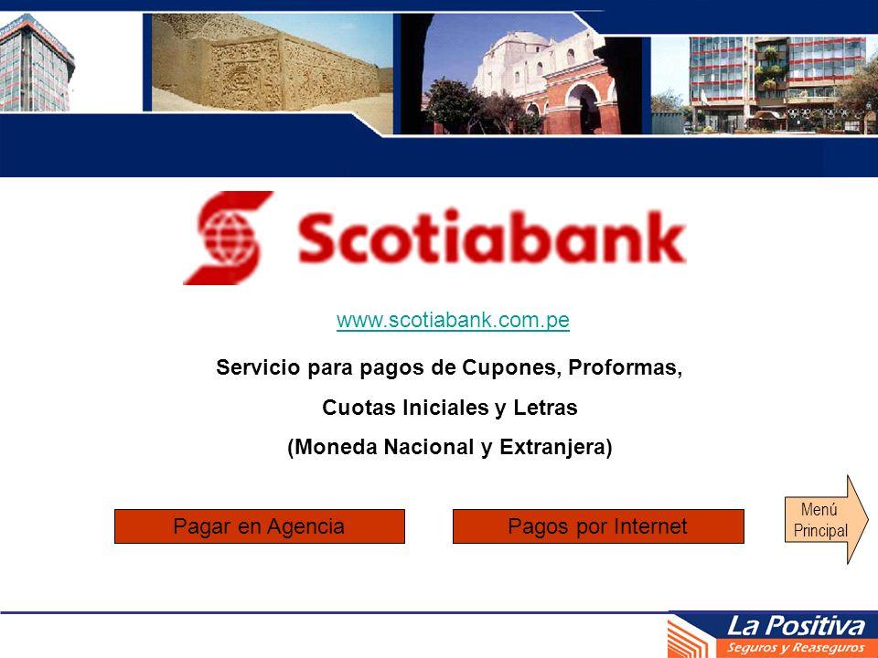 Servicio para pagos de Cupones, Proformas, Cuotas Iniciales y Letras (Moneda Nacional y Extranjera) www.scotiabank.com.pe Menú Principal Pagar en Agen