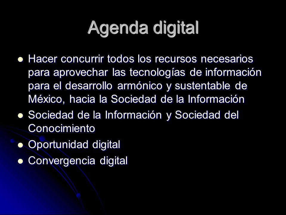 Agenda digital Hacer concurrir todos los recursos necesarios para aprovechar las tecnologías de información para el desarrollo armónico y sustentable