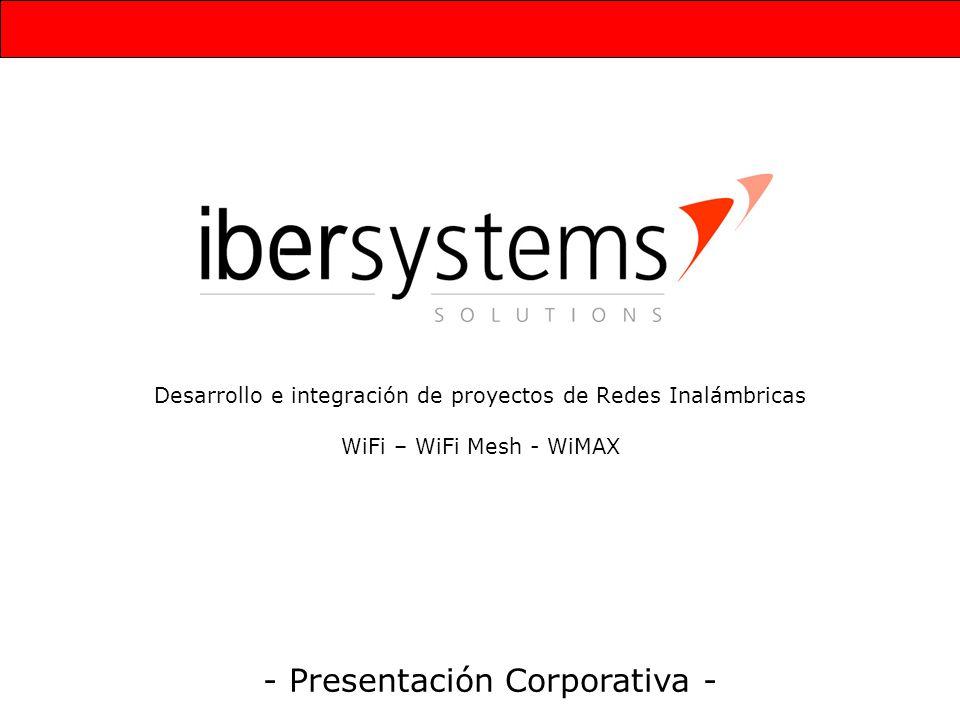 Desarrollo e integración de proyectos de Redes Inalámbricas WiFi – WiFi Mesh - WiMAX - Presentación Corporativa -