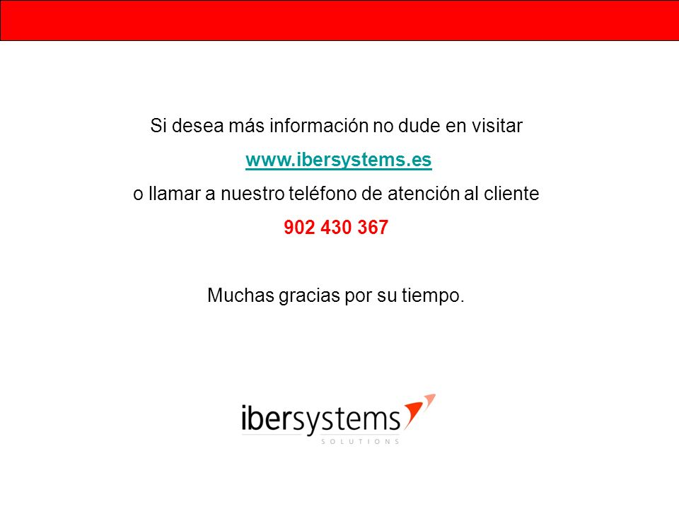 Si desea más información no dude en visitar www.ibersystems.es o llamar a nuestro teléfono de atención al cliente 902 430 367 Muchas gracias por su ti