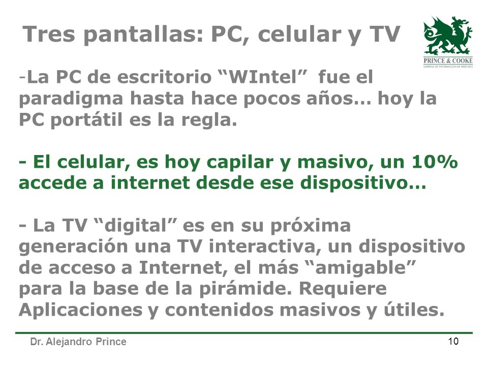 Dr. Alejandro Prince 10 -La PC de escritorio WIntel fue el paradigma hasta hace pocos años… hoy la PC portátil es la regla. - El celular, es hoy capil