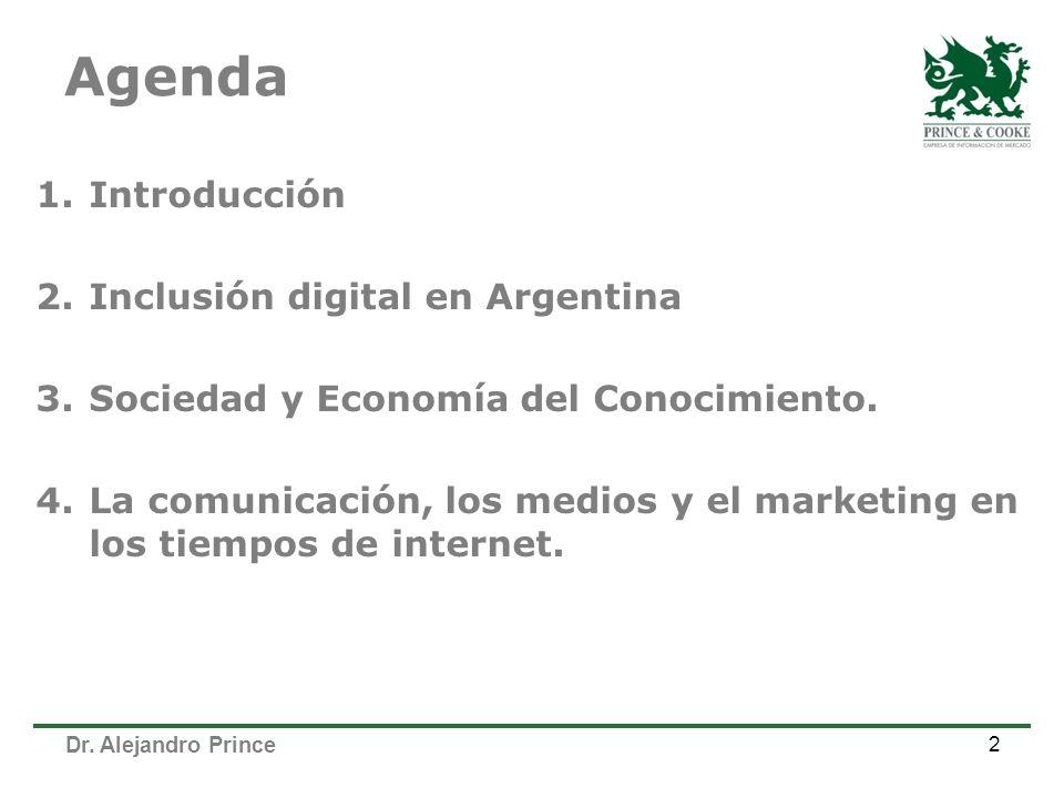 Dr. Alejandro Prince Agenda 1.Introducción 2.Inclusión digital en Argentina 3.Sociedad y Economía del Conocimiento. 4.La comunicación, los medios y el
