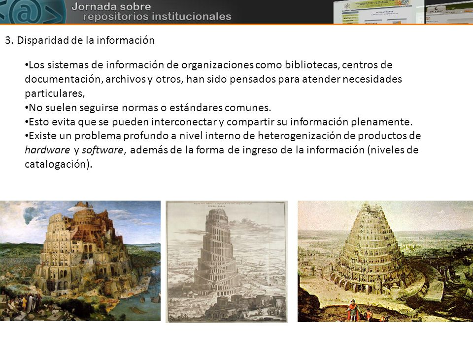 3. Disparidad de la información Los sistemas de información de organizaciones como bibliotecas, centros de documentación, archivos y otros, han sido p